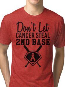 Don't Let Cancer Steal Second Base Tri-blend T-Shirt