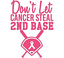 Don't Let Cancer Steal Second Base Photographic Print