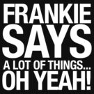 Frankie Says A Lot Of Things T-Shirt (Inverted) by coldbludd