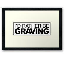 I'd rather be Graving Framed Print