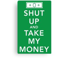 Shut Up and Take My Money Canvas Print