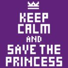 Keep Calm and Save the Princess by suburbia