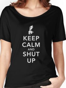 Keep Calm and Shut Up Women's Relaxed Fit T-Shirt