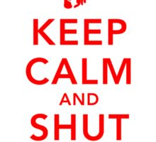 Keep Calm and Shut Up Sticker