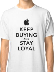 Keep Buying and Stay Loyal Classic T-Shirt