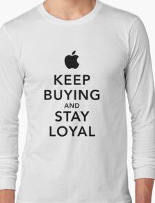 Keep Buying and Stay Loyal Long Sleeve T-Shirt