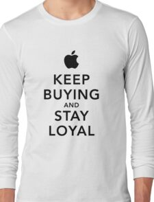 Keep Buying and Stay Loyal Long Sleeve T-Shirt