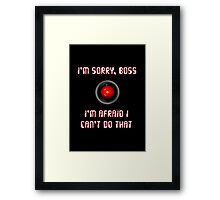 HAL 9000: I'm Sorry, Boss Framed Print