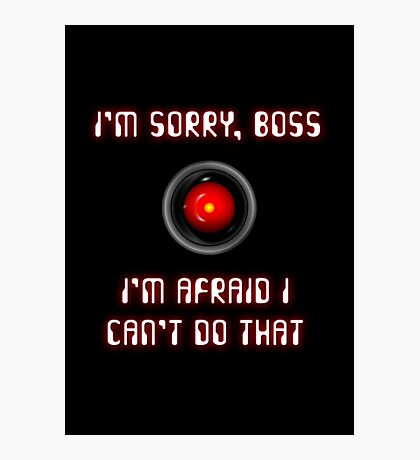 HAL 9000: I'm Sorry, Boss Photographic Print