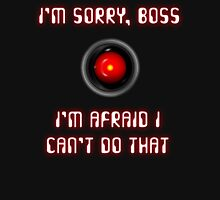 HAL 9000: I'm Sorry, Boss Unisex T-Shirt