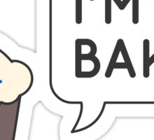 I'm Baked Sticker
