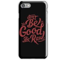 be good be raw iPhone Case/Skin