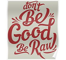 be good be raw Poster
