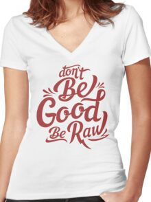 be good be raw Women's Fitted V-Neck T-Shirt