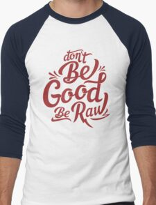 be good be raw T-Shirt