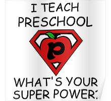 I TEACH PRESCHOOL WHAT'S YOUR SUPER POWER? Poster