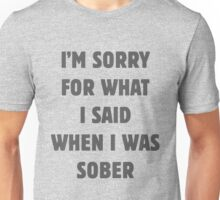 I'm sorry for what I said... Unisex T-Shirt