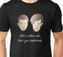 Life's a bitch and then you regenerate (white writing) Unisex T-Shirt