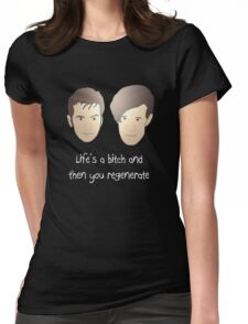 Life's a bitch and then you regenerate (white writing) Womens Fitted T-Shirt