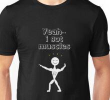 Yeah... I got muscles Unisex T-Shirt
