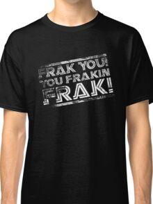 Frak you! You frakin' frak! (Tilt) Inverted Classic T-Shirt