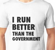 I Run Better Than the Government Unisex T-Shirt
