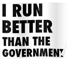 I Run Better Than the Government Poster
