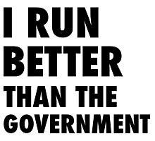 I Run Better Than the Government Photographic Print