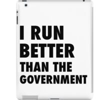 I Run Better Than the Government iPad Case/Skin
