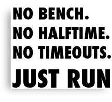 Just Run. No Halftime, Bench, Timeouts Canvas Print