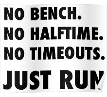 Just Run. No Halftime, Bench, Timeouts Poster