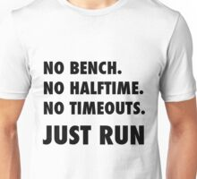 Just Run. No Halftime, Bench, Timeouts Unisex T-Shirt