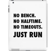 Just Run. No Halftime, Bench, Timeouts iPad Case/Skin