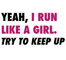 Run Like A Girl. Try to Keep Up.  Photographic Print