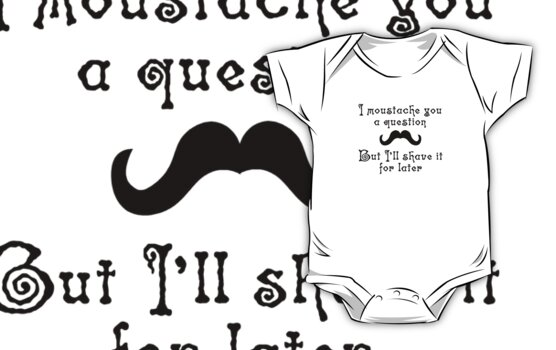 I moustache you a question but I'll shave it for later by digerati
