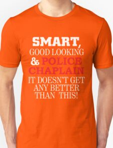 SMART GOOD LOOKING AND POLICE CHAPLAIN IT DOESN'T GET ANY BETTER THAN THIS T-Shirt