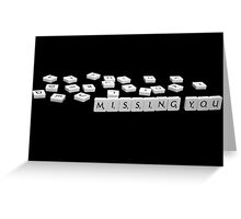 Missing...... You! Greeting Card
