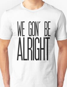 We Gon' Be Alright Unisex T-Shirt