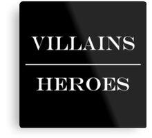 Villains Over Heroes  Metal Print