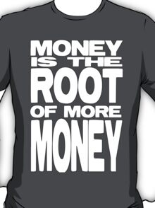 Money is the Root of More Money T-Shirt