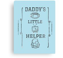 Daddy's Little Helper Canvas Print