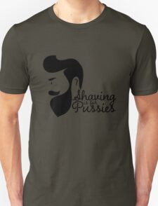 BEARD WOMEN-SHAVING IS FOR PUSSIES. T-Shirt