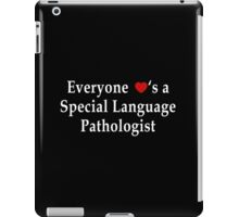 Everyone Love's A Special Language Pathologist - Tshirts & Accessories iPad Case/Skin