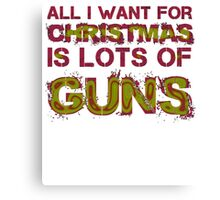 ALL I WANT FOR CHRISTMAS IS LOTS OF GUNS Canvas Print