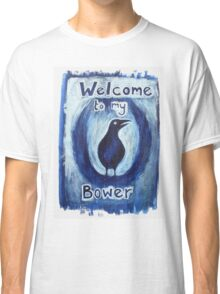 'Welcome to my Bower' Classic T-Shirt
