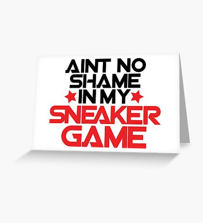Aint No Shame In My Sneaker Game Greeting Card