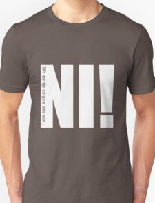 Knights who say...Ni! Unisex T-Shirt