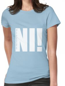 Knights who say...Ni! Womens Fitted T-Shirt