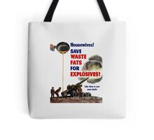 Housewives! Save Waste Fats For Explosives! Tote Bag