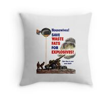 Housewives! Save Waste Fats For Explosives! Throw Pillow